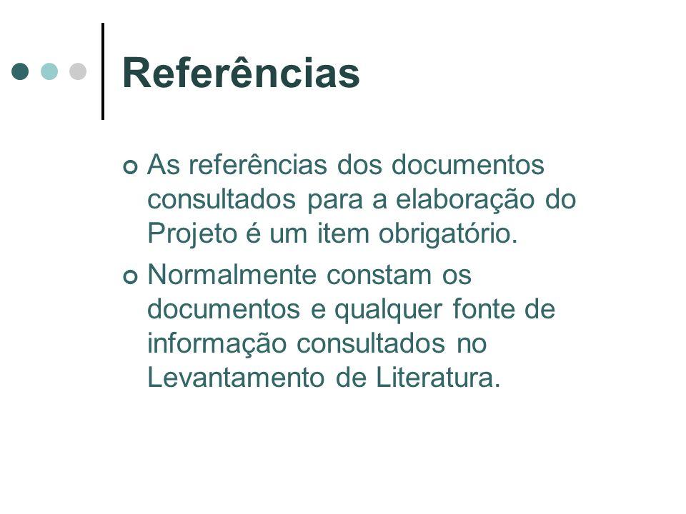 Referências As referências dos documentos consultados para a elaboração do Projeto é um item obrigatório. Normalmente constam os documentos e qualquer