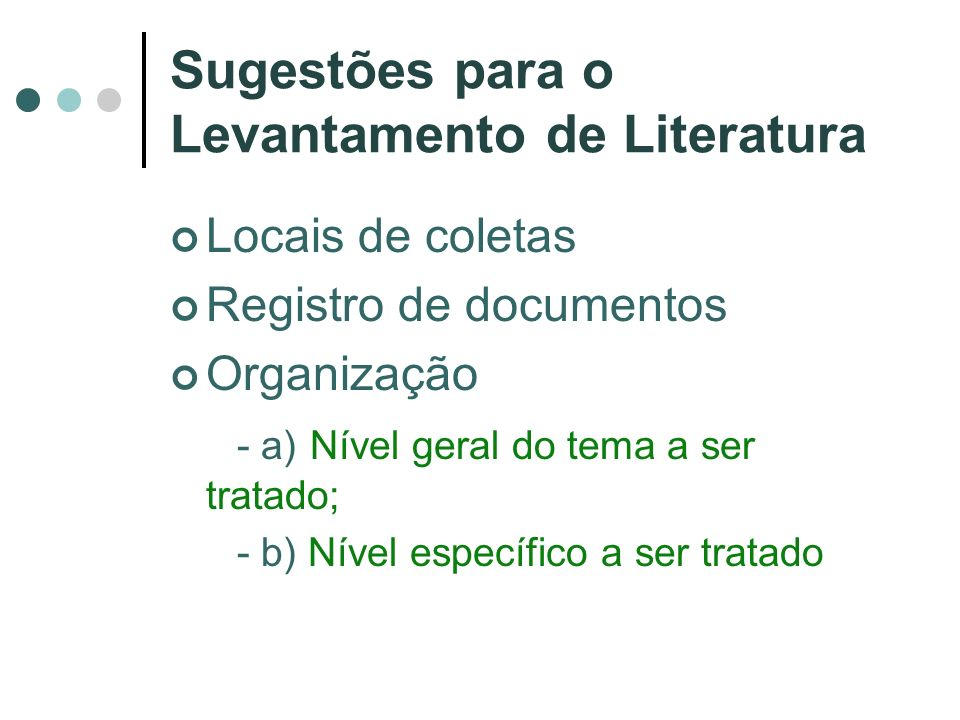Sugestões para o Levantamento de Literatura Locais de coletas Registro de documentos Organização - a) Nível geral do tema a ser tratado; - b) Nível es