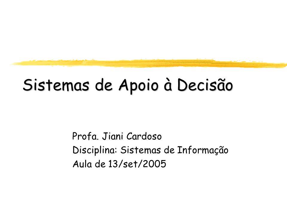 Sistemas de Apoio à Decisão Profa. Jiani Cardoso Disciplina: Sistemas de Informação Aula de 13/set/2005