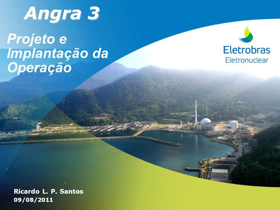 Angra 3 Angra 3 Projeto e Implantação da Operação Ricardo L. P. Santos 09/08/2011