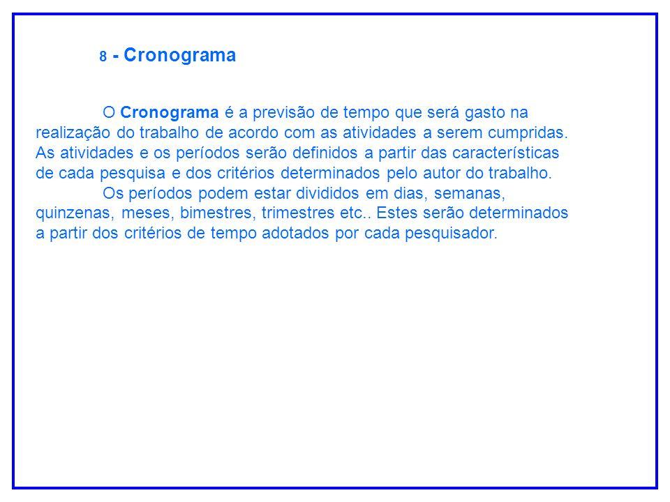 8 - Cronograma O Cronograma é a previsão de tempo que será gasto na realização do trabalho de acordo com as atividades a serem cumpridas. As atividade