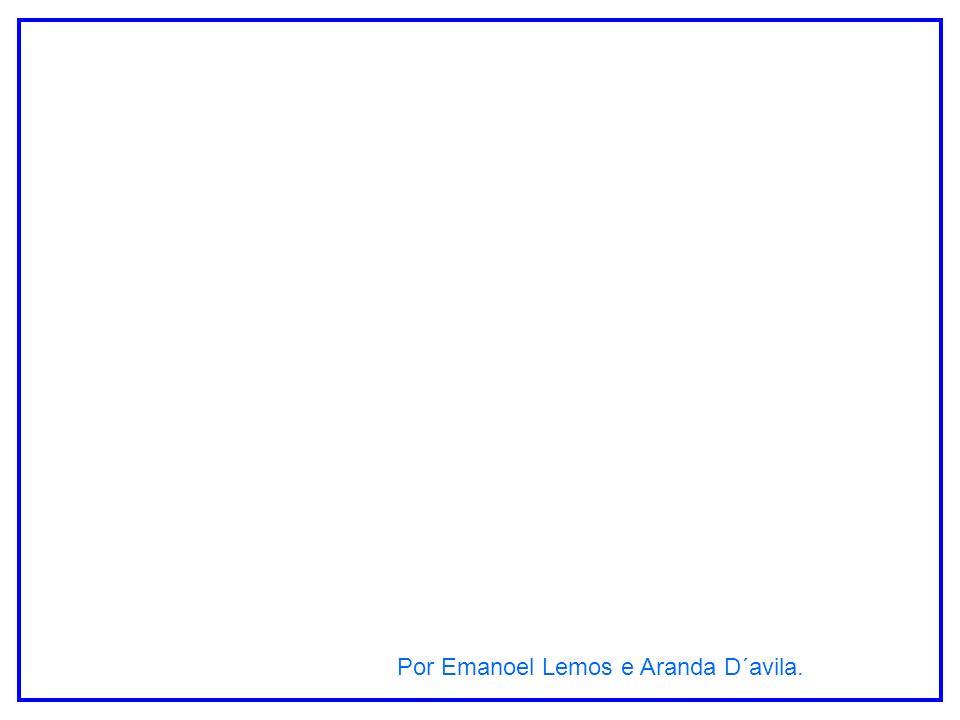 Por Emanoel Lemos e Aranda D´avila.