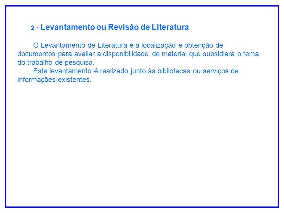 O Levantamento de Literatura é a localização e obtenção de documentos para avaliar a disponibilidade de material que subsidiará o tema do trabalho de