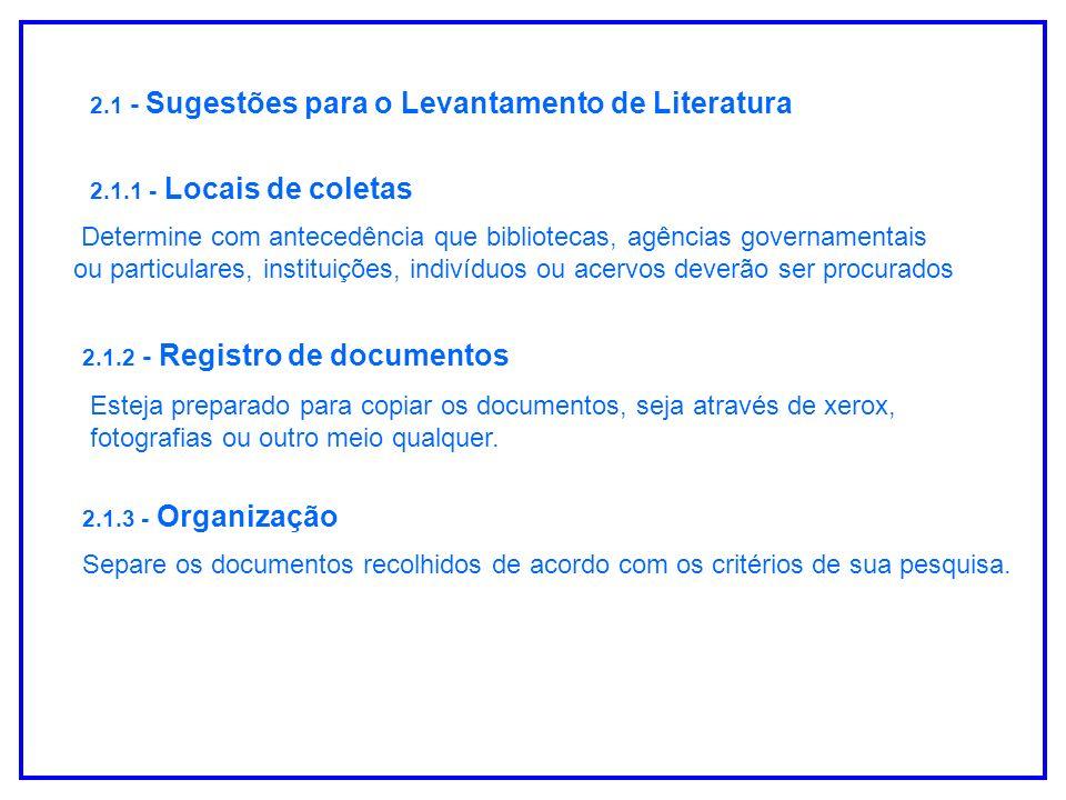 2.1 - Sugestões para o Levantamento de Literatura 2.1.1 - Locais de coletas Determine com antecedência que bibliotecas, agências governamentais ou par