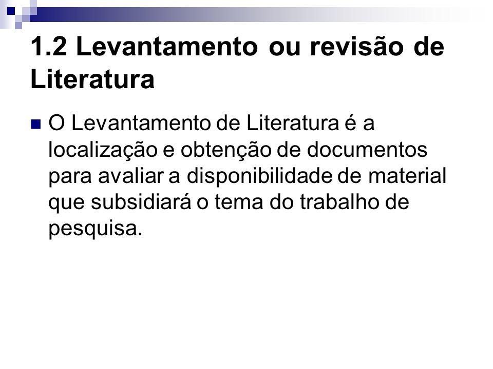 1.2 Levantamento ou revisão de Literatura O Levantamento de Literatura é a localização e obtenção de documentos para avaliar a disponibilidade de mate