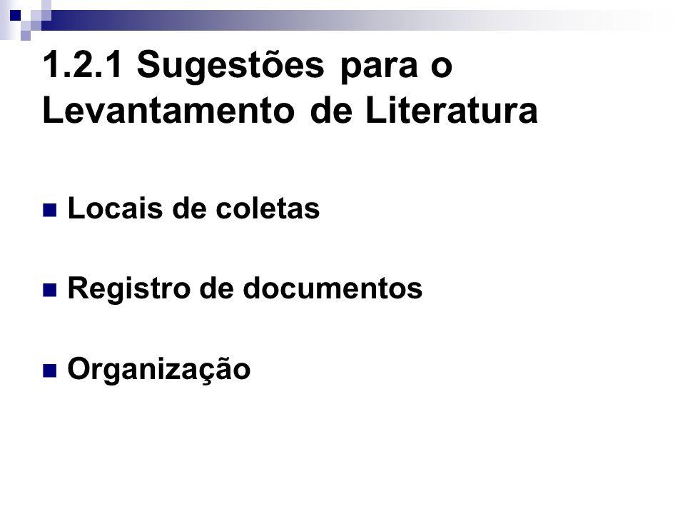 1.2.1 Sugestões para o Levantamento de Literatura Locais de coletas Registro de documentos Organização