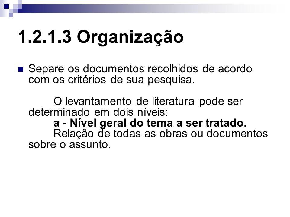 1.2.1.3 Organização Separe os documentos recolhidos de acordo com os critérios de sua pesquisa. O levantamento de literatura pode ser determinado em d