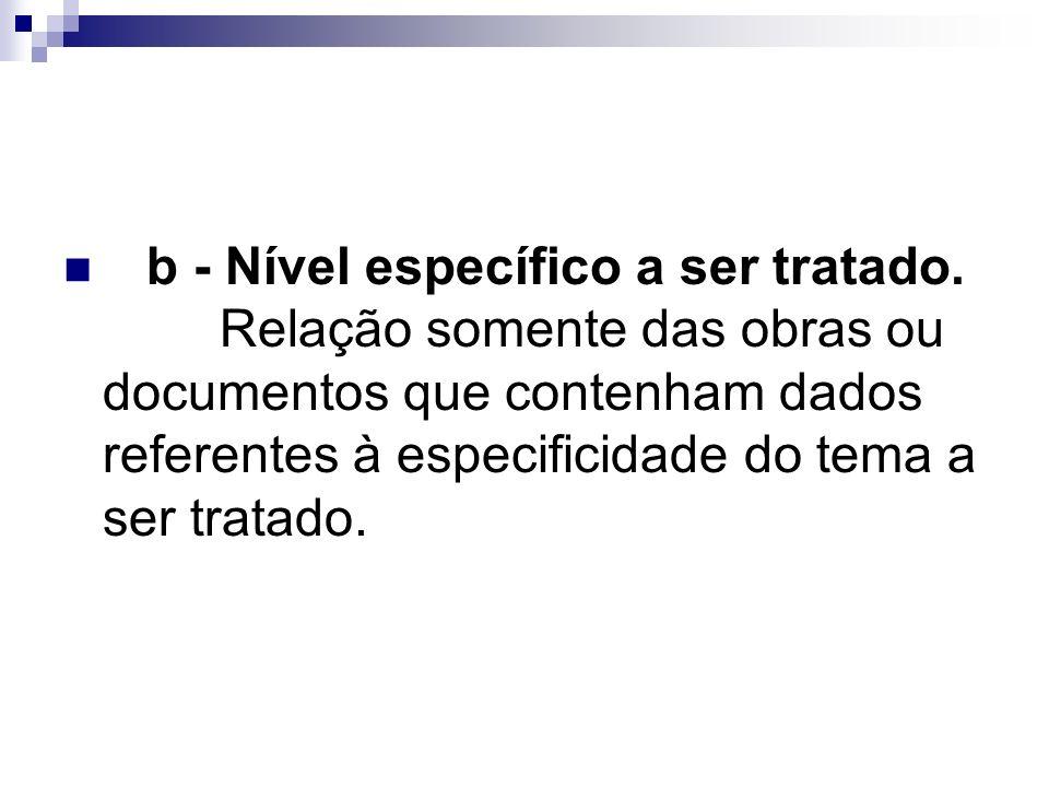 b - Nível específico a ser tratado. Relação somente das obras ou documentos que contenham dados referentes à especificidade do tema a ser tratado.