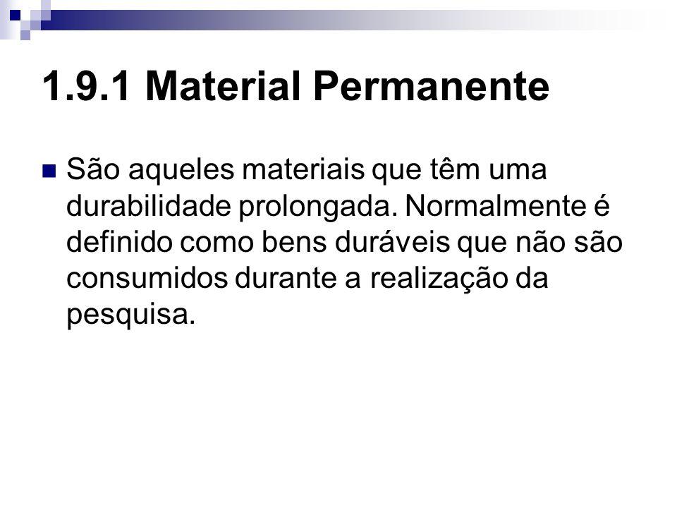 1.9.1 Material Permanente São aqueles materiais que têm uma durabilidade prolongada. Normalmente é definido como bens duráveis que não são consumidos