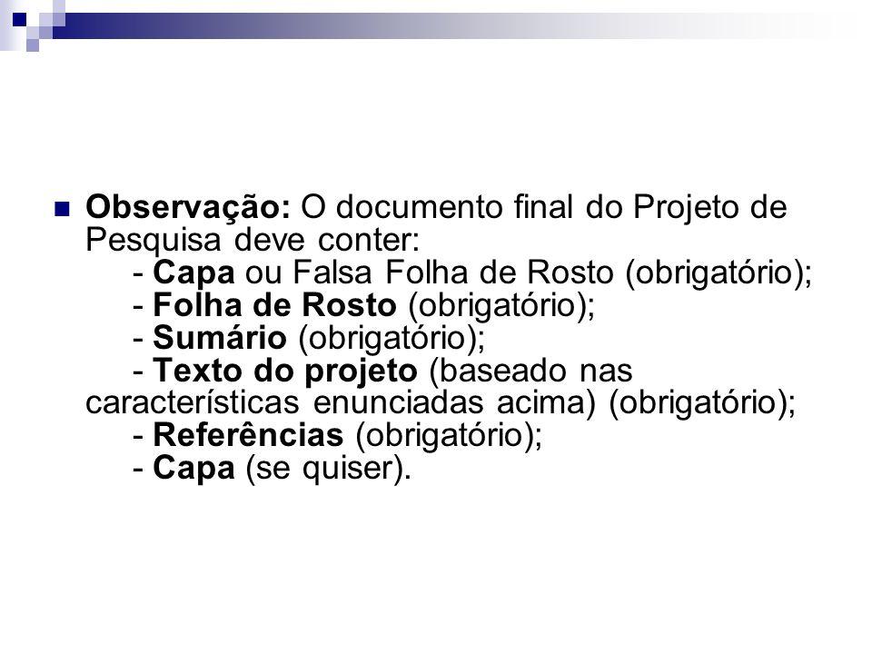 Observação: O documento final do Projeto de Pesquisa deve conter: - Capa ou Falsa Folha de Rosto (obrigatório); - Folha de Rosto (obrigatório); - Sumá