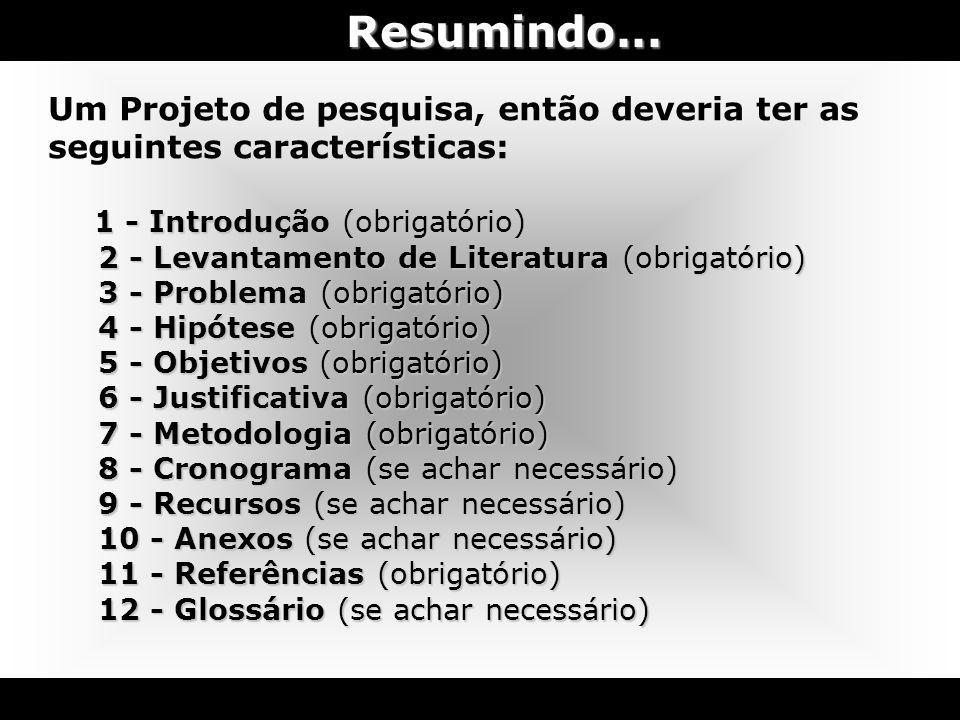 Resumindo... Um Projeto de pesquisa, então deveria ter as seguintes características: 1 - Introdução (obrigatório) 2 - Levantamento de Literatura (obri