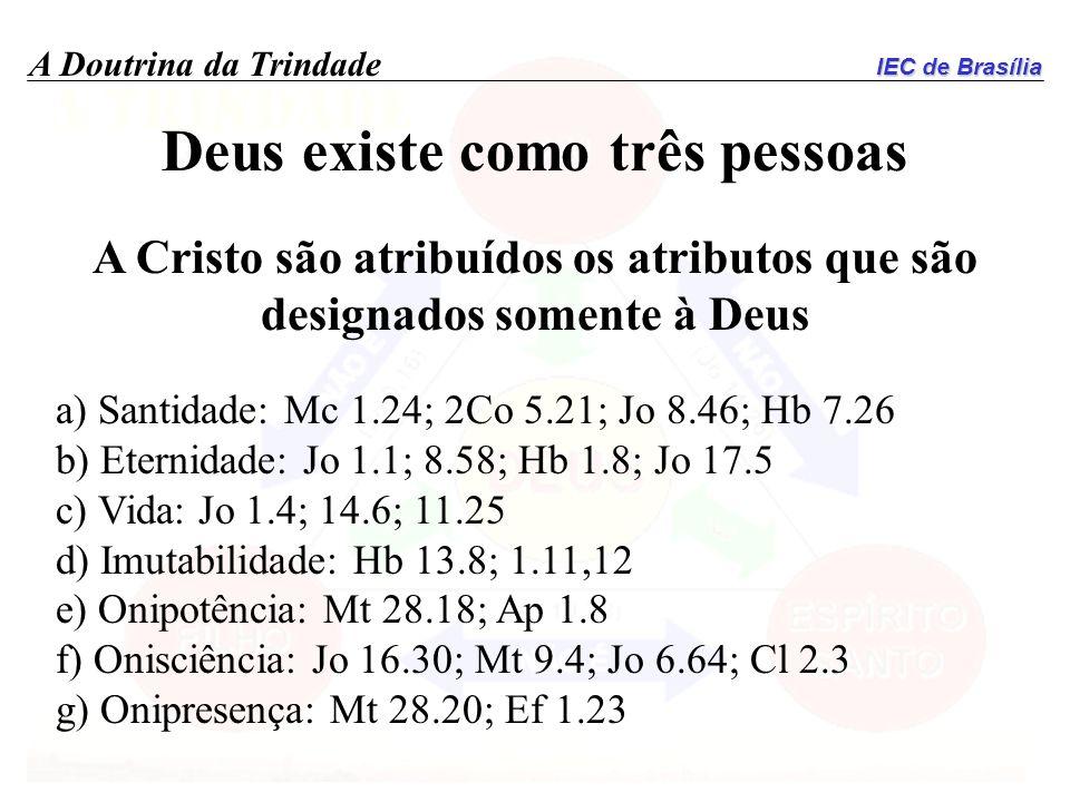 IEC de Brasília A Doutrina da Trindade Deus existe como três pessoas A Cristo são atribuídos os atributos que são designados somente à Deus a) Santida
