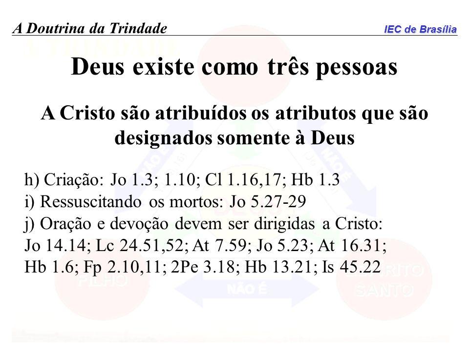 IEC de Brasília A Doutrina da Trindade Deus existe como três pessoas A Cristo são atribuídos os atributos que são designados somente à Deus h) Criação