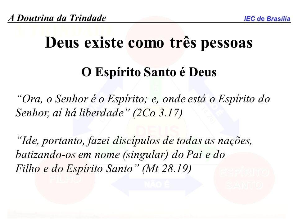 IEC de Brasília A Doutrina da Trindade Deus existe como três pessoas O Espírito Santo é Deus Ora, o Senhor é o Espírito; e, onde está o Espírito do Se
