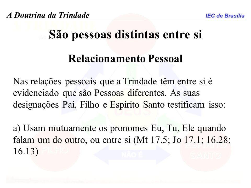 IEC de Brasília A Doutrina da Trindade São pessoas distintas entre si Relacionamento Pessoal Nas relações pessoais que a Trindade têm entre si é evide