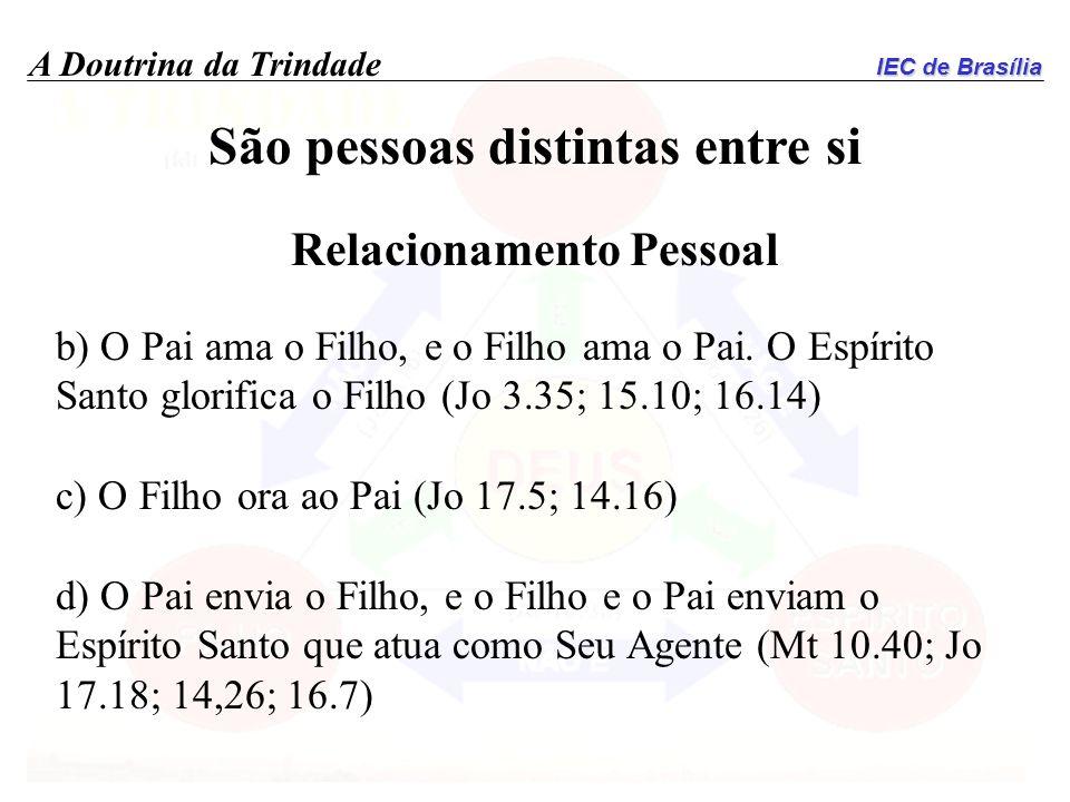 IEC de Brasília A Doutrina da Trindade São pessoas distintas entre si Relacionamento Pessoal b) O Pai ama o Filho, e o Filho ama o Pai. O Espírito San