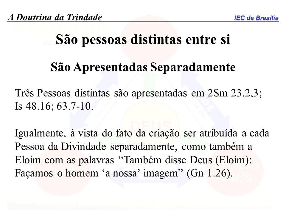IEC de Brasília A Doutrina da Trindade São pessoas distintas entre si São Apresentadas Separadamente Três Pessoas distintas são apresentadas em 2Sm 23