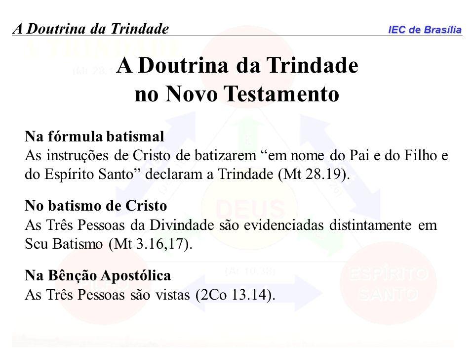 IEC de Brasília A Doutrina da Trindade no Novo Testamento Na fórmula batismal As instruções de Cristo de batizarem em nome do Pai e do Filho e do Espí