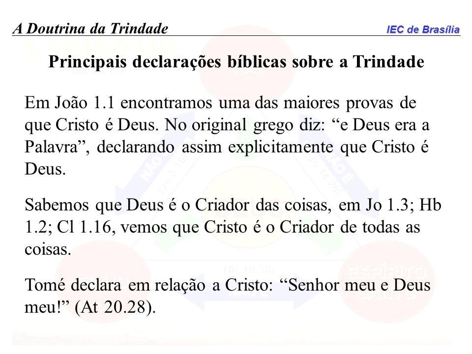 IEC de Brasília A Doutrina da Trindade Principais declarações bíblicas sobre a Trindade Em João 1.1 encontramos uma das maiores provas de que Cristo é