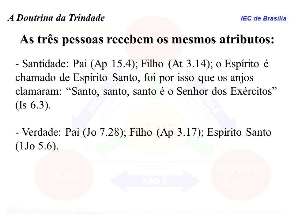 IEC de Brasília A Doutrina da Trindade As três pessoas recebem os mesmos atributos: - Santidade: Pai (Ap 15.4); Filho (At 3.14); o Espírito é chamado