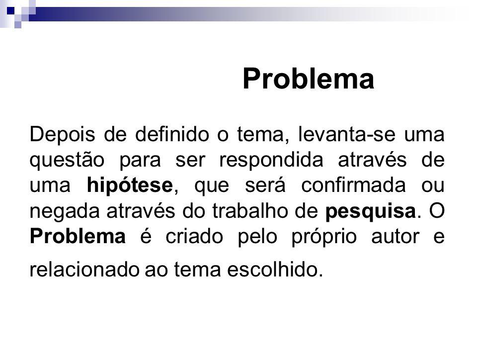 Hipótese É uma pré-solução para o Problema levantado.