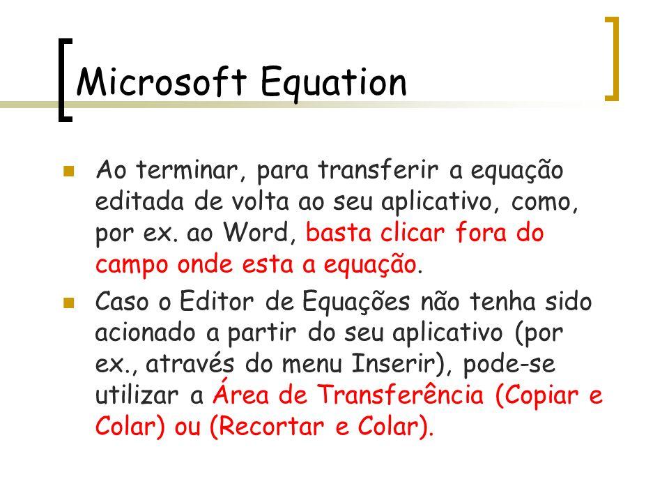 Ao terminar, para transferir a equação editada de volta ao seu aplicativo, como, por ex. ao Word, basta clicar fora do campo onde esta a equação. Caso