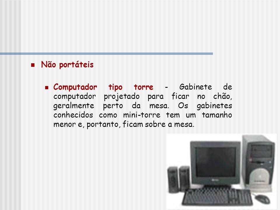 Não portáteis Computador tipo torre - Gabinete de computador projetado para ficar no chão, geralmente perto da mesa. Os gabinetes conhecidos como mini
