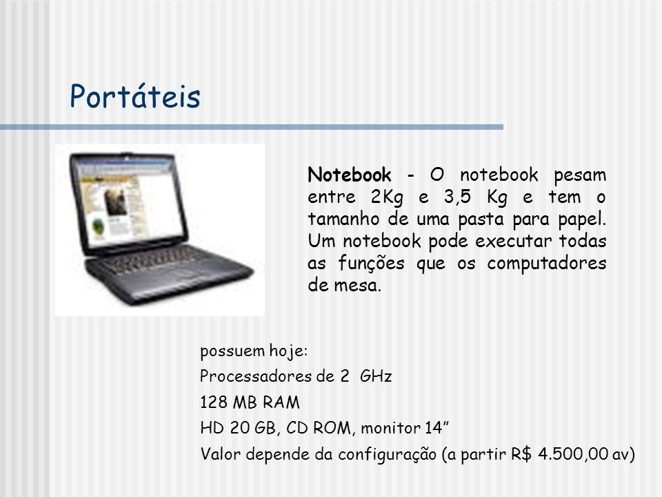 Portáteis Notebook - O notebook pesam entre 2Kg e 3,5 Kg e tem o tamanho de uma pasta para papel. Um notebook pode executar todas as funções que os co