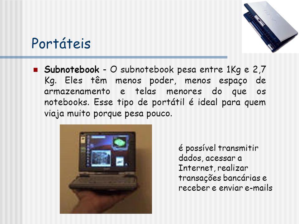 Portáteis Subnotebook - O subnotebook pesa entre 1Kg e 2,7 Kg. Eles têm menos poder, menos espaço de armazenamento e telas menores do que os notebooks