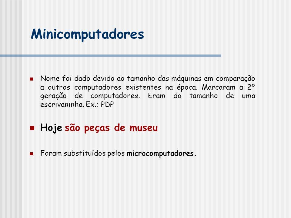 Minicomputadores Nome foi dado devido ao tamanho das máquinas em comparação a outros computadores existentes na época. Marcaram a 2º geração de comput