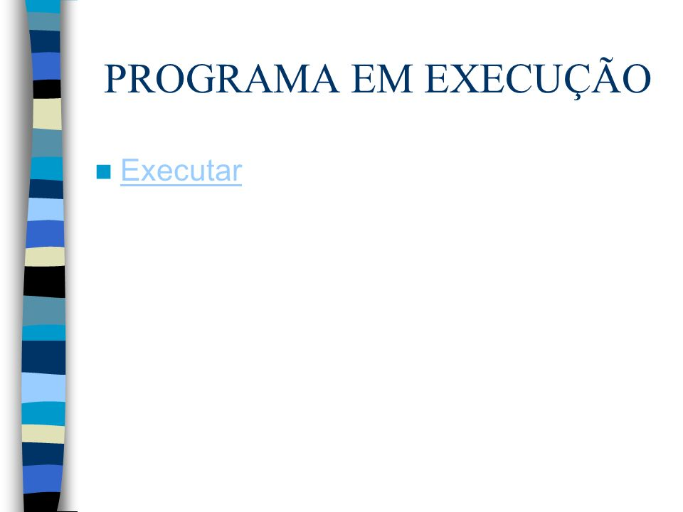 PROGRAMA EM EXECUÇÃO Executar