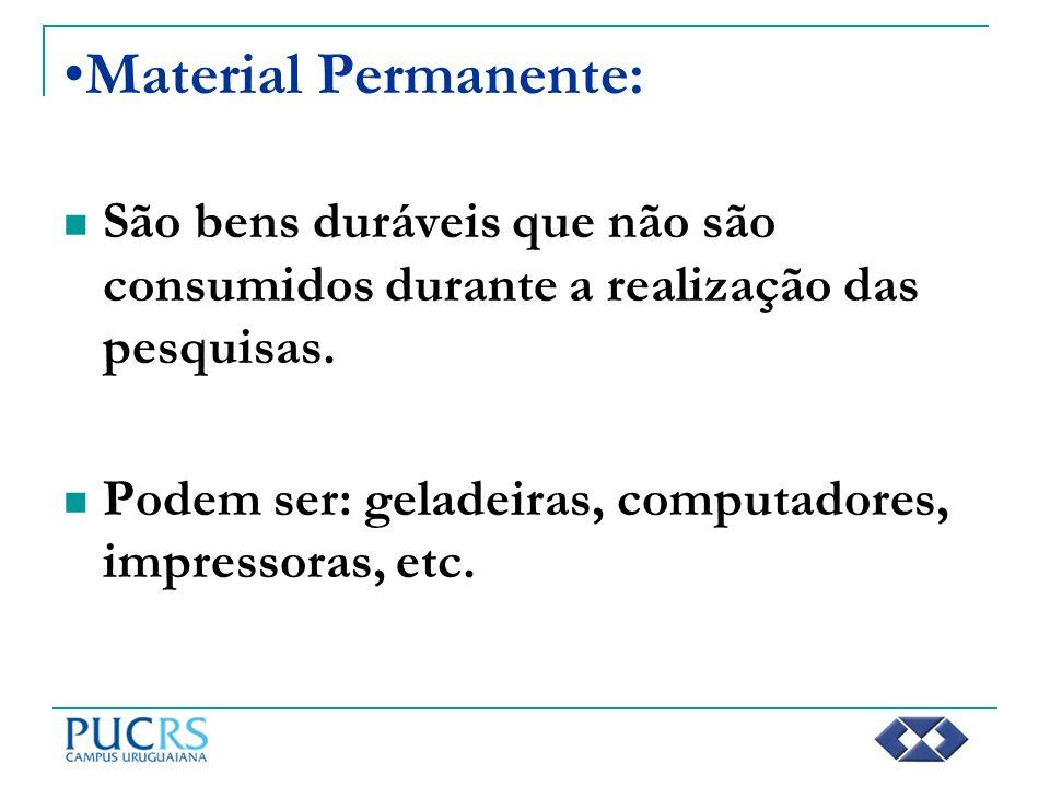 Material Permanente: São bens duráveis que não são consumidos durante a realização das pesquisas. Podem ser: geladeiras, computadores, impressoras, et