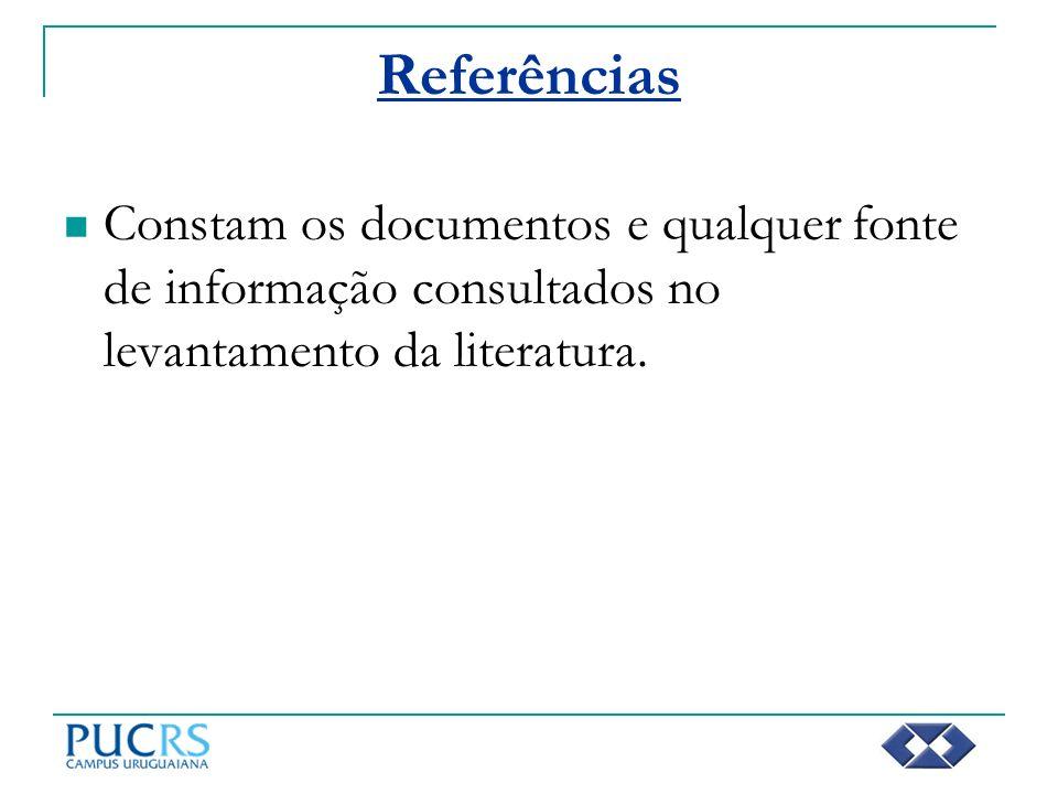 Referências Constam os documentos e qualquer fonte de informação consultados no levantamento da literatura.