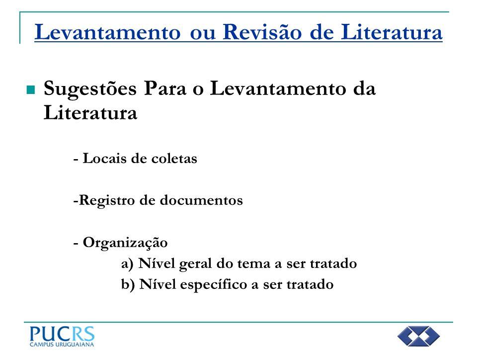 Levantamento ou Revisão de Literatura Sugestões Para o Levantamento da Literatura - Locais de coletas -Registro de documentos - Organização a) Nível g