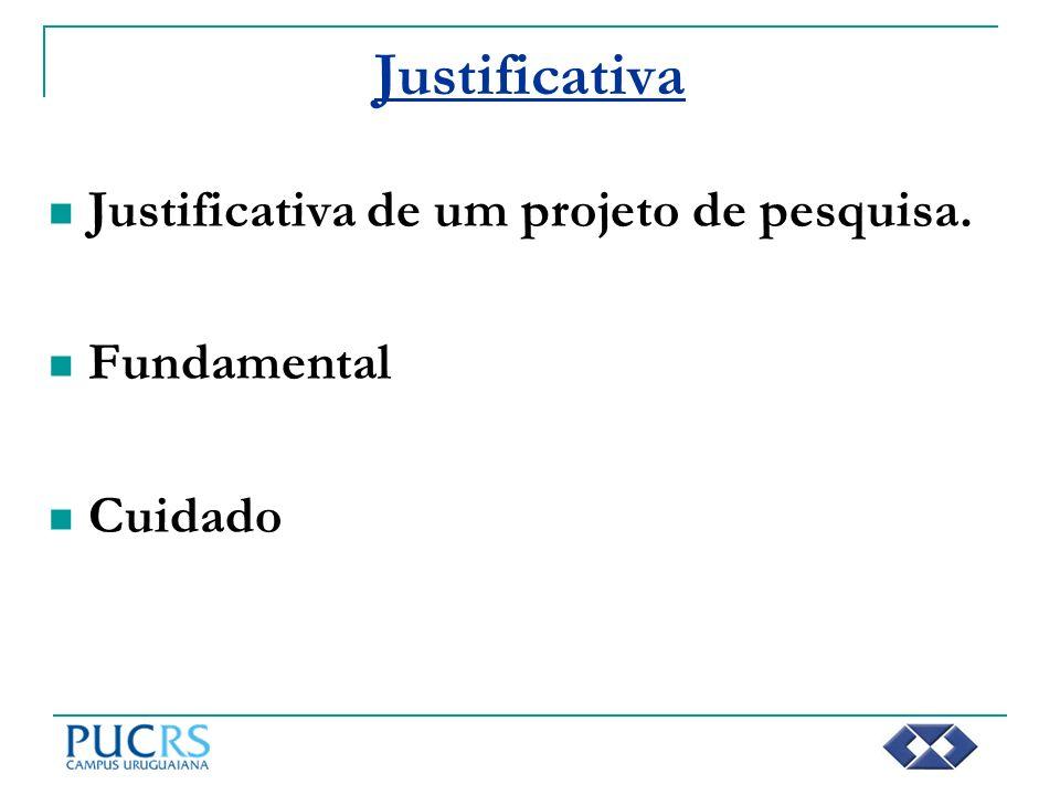 Justificativa Justificativa de um projeto de pesquisa. Fundamental Cuidado
