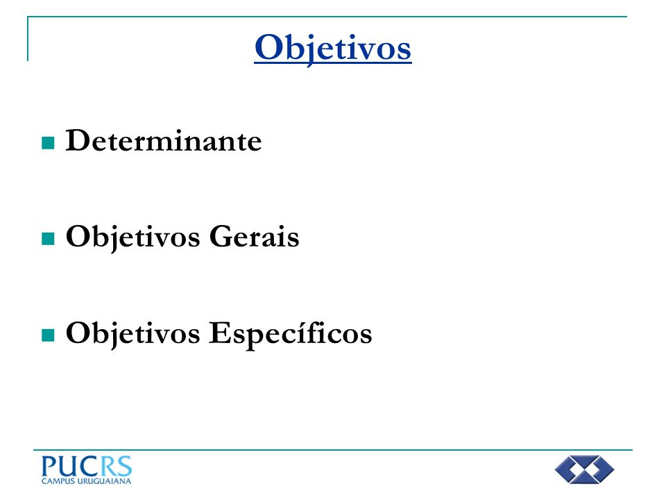 Objetivos Determinante Objetivos Gerais Objetivos Específicos