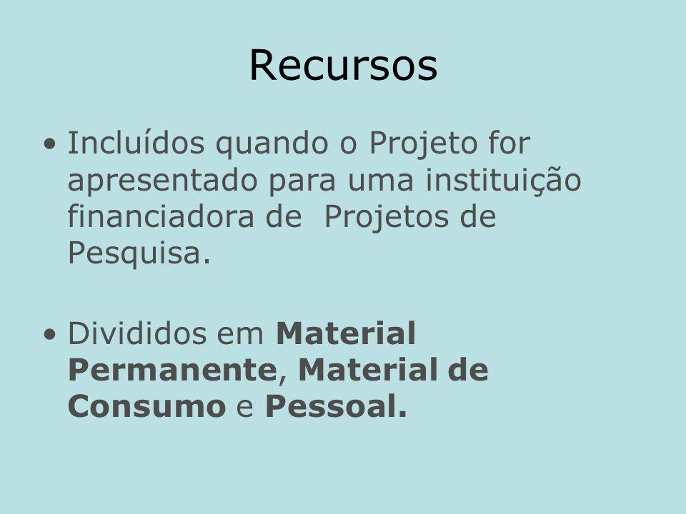 Recursos Incluídos quando o Projeto for apresentado para uma instituição financiadora de Projetos de Pesquisa. Divididos em Material Permanente, Mater