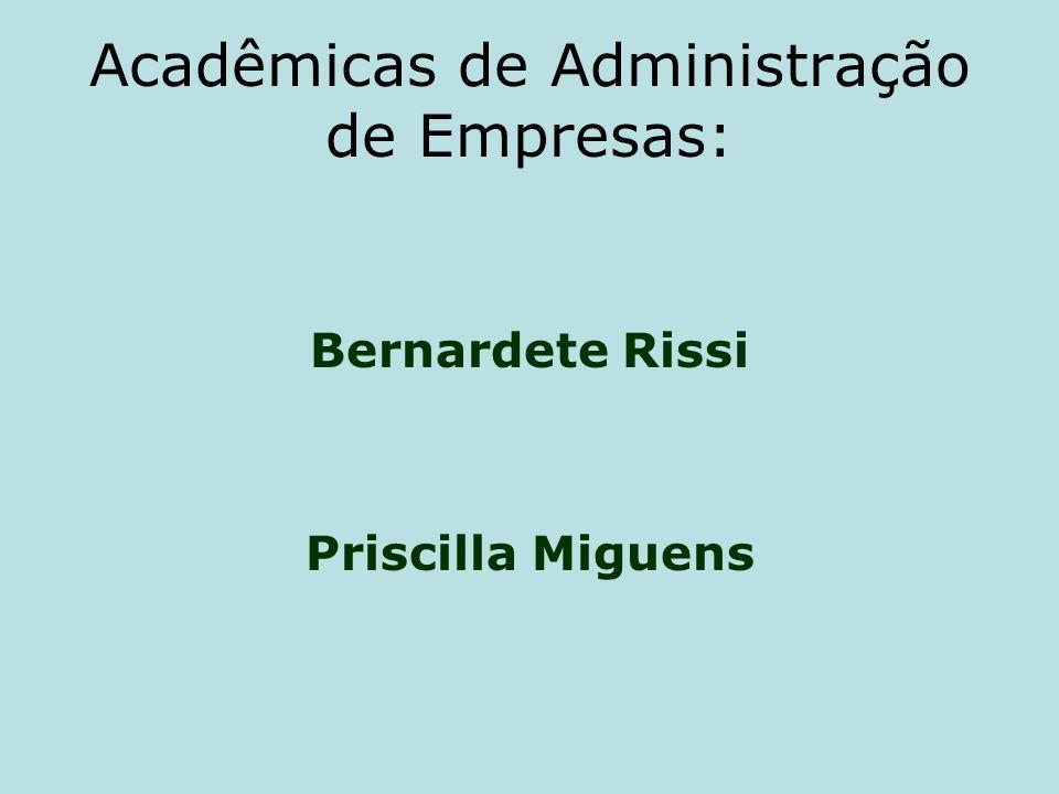 Acadêmicas de Administração de Empresas: Bernardete Rissi Priscilla Miguens