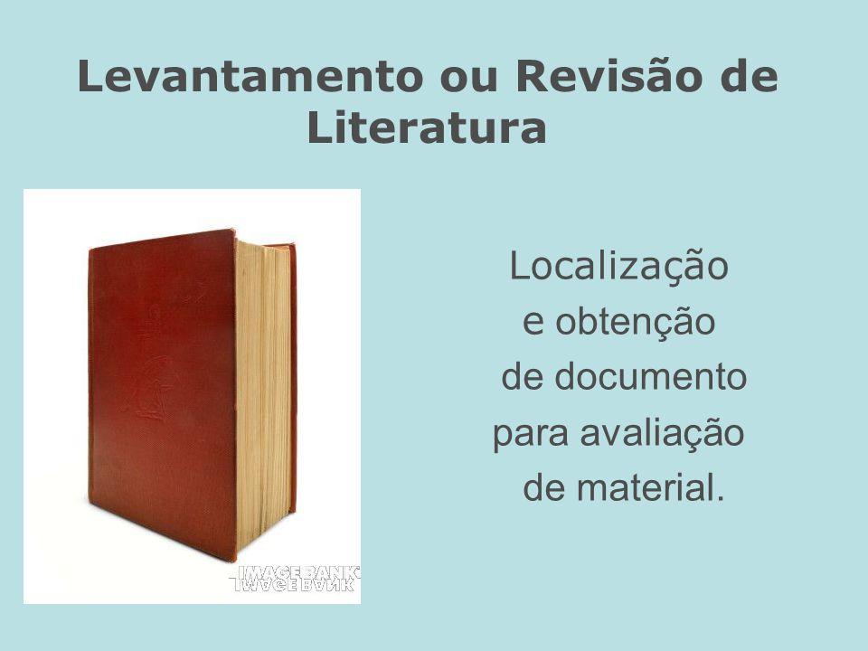 Levantamento ou Revisão de Literatura Localização e obtenção de documento para avaliação de material.