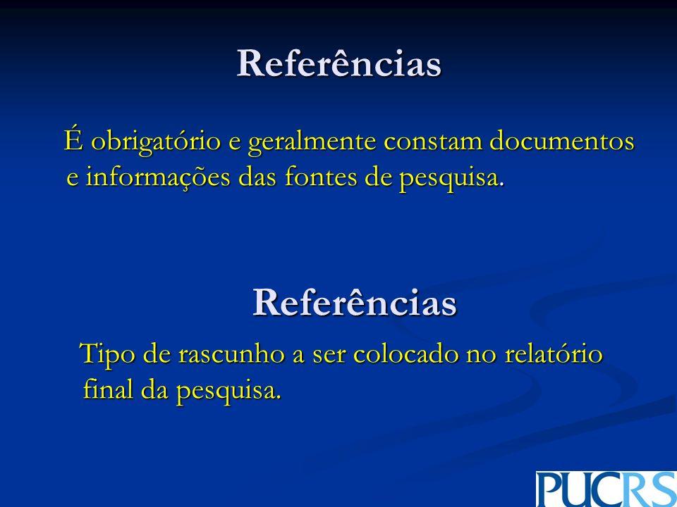 Referências É obrigatório e geralmente constam documentos e informações das fontes de pesquisa. É obrigatório e geralmente constam documentos e inform