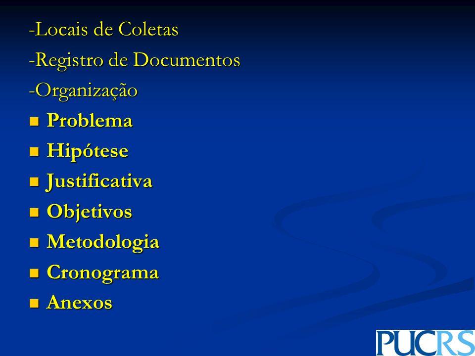 -Locais de Coletas -Registro de Documentos -Organização Problema Problema Hipótese Hipótese Justificativa Justificativa Objetivos Objetivos Metodologi