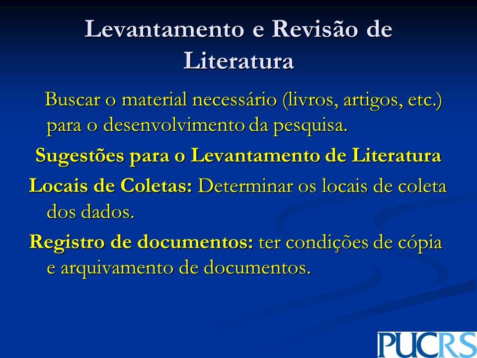 Levantamento e Revisão de Literatura Buscar o material necessário (livros, artigos, etc.) para o desenvolvimento da pesquisa. Buscar o material necess