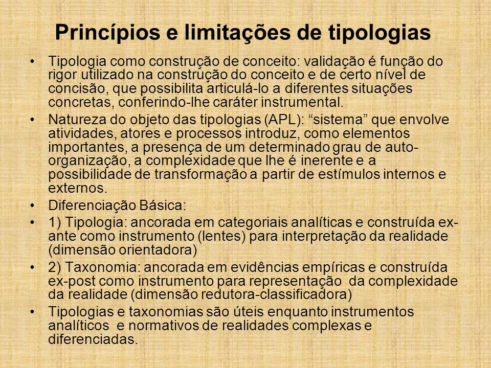 Princípios e limitações de tipologias Propriedades que definem funcionalidade da construção de tipologias ou taxonomias: 1.Formatação da diversidade.