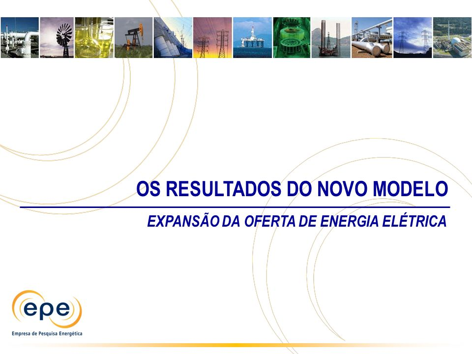 EXPANSÃO DA OFERTA DE ENERGIA ELÉTRICA OS RESULTADOS DO NOVO MODELO
