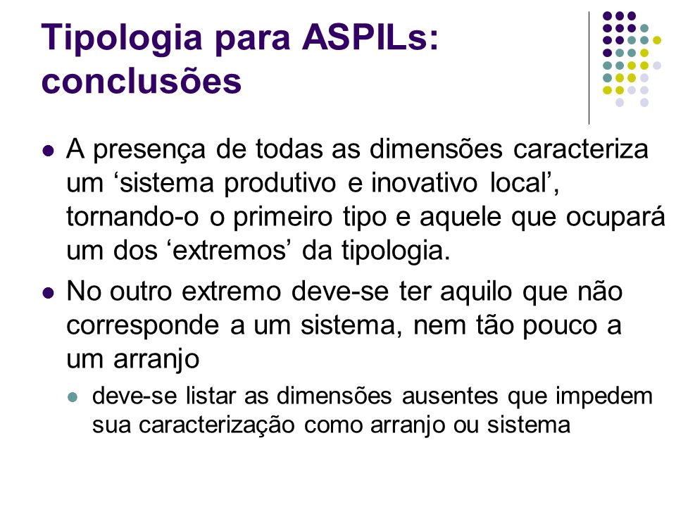 Tipologia para ASPILs: conclusões A presença de todas as dimensões caracteriza um sistema produtivo e inovativo local, tornando-o o primeiro tipo e aq