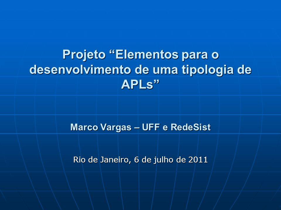 Projeto Elementos para o desenvolvimento de uma tipologia de APLs Marco Vargas – UFF e RedeSist Rio de Janeiro, 6 de julho de 2011