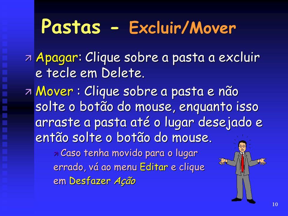 10 ä Apagar: Clique sobre a pasta a excluir e tecle em Delete. ä Mover : Clique sobre a pasta e não solte o botão do mouse, enquanto isso arraste a pa