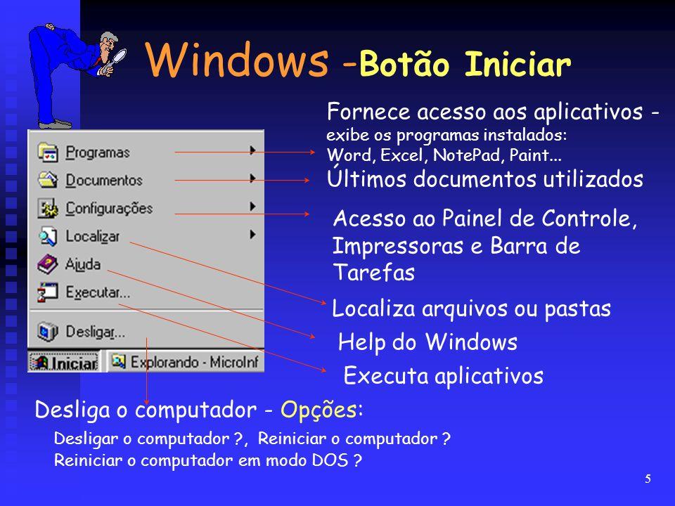 5 Windows - Botão Iniciar Fornece acesso aos aplicativos - exibe os programas instalados: Word, Excel, NotePad, Paint... Últimos documentos utilizados