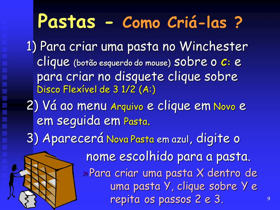 9 1) Para criar uma pasta no Winchester clique (botão esquerdo do mouse) sobre o C: e para criar no disquete clique sobre Disco Flexível de 3 1/2 (A:)