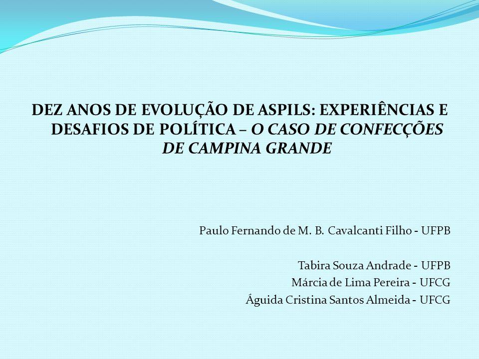 DEZ ANOS DE EVOLUÇÃO DE ASPILS: EXPERIÊNCIAS E DESAFIOS DE POLÍTICA – O CASO DE CONFECÇÕES DE CAMPINA GRANDE Paulo Fernando de M. B. Cavalcanti Filho